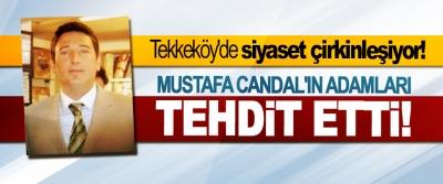 Tekkeköy'de siyaset çirkinleşiyor!,  Mustafa Candal'ın adamları tehdit etti!
