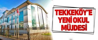 Tekkeköy'e Yeni Okul Müjdesi