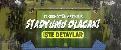 Tekkeköy'ün Artık Bir Stadyumu Olacak!