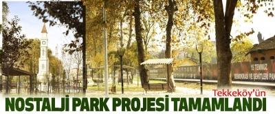 Tekkeköy'ün Nostalji Park Projesi Tamamlandı