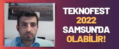 Teknofest 2022 Samsun'da Olabilir!