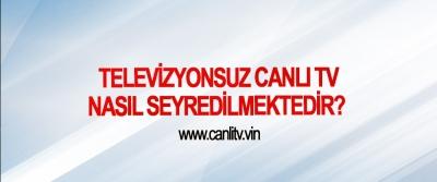 Televizyonsuz Canlı Tv Nasıl Seyredilmektedir? – www.canlitv.vin