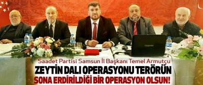 Temel Armutçu: Zeytin dalı operasyonu terörün sona erdirildiği bir operasyon olsun!