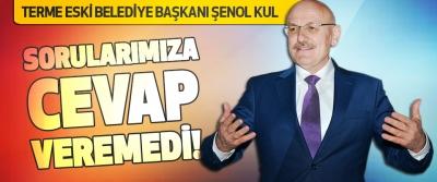 Terme Eski Belediye Başkanı Şenol Kul Sorularımıza Cevap Veremedi!
