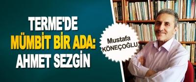 Terme'de Mümbit Bir Ada: Ahmet Sezgin