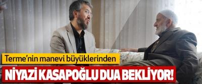 Terme'nin Manevi Büyüklerinden Niyazi Kasapoğlu Dua Bekliyor!