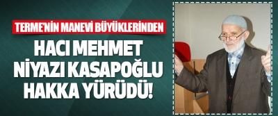 Terme'nin Manevi Büyüklerinden Hacı Mehmet Niyazı Kasapoğlu Hakka Yürüdü!