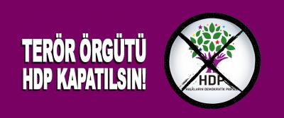Terör Örgütü HDP Kapatılsın!