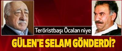 Teröristbaşı Öcalan niye Gülen'e Selam Gönderdi?