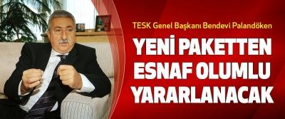 TESK Genel Başkanı Bendevi Palandöken, Yeni Paketten Esnaf Olumlu Yararlanacak