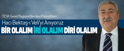 TESK Genel Başkanı Bendevi Palandöken: Hacı Bektaş-ı Veli'yi Anıyoruz
