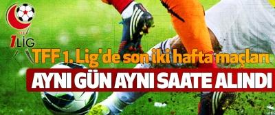 TFF 1. Lig'de son iki hafta maçları Aynı Gün Aynı Saate Alındı