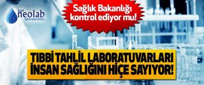 Tıbbi tahlil laboratuvarları insan sağlığını hiçe sayıyor!