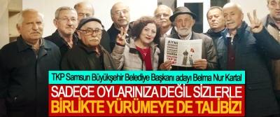 TKP Samsun Büyükşehir Belediye Başkanı adayı Belma Nur Kartal; Sadece oylarınıza değil sizlerle birlikte yürümeye de talibiz!