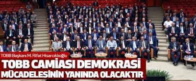 Tobb Camiası Demokrasi Mücadelesinin Yanında Olacaktır