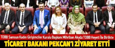 TOBB Samsun Kadın Girişimciler Kurulu Başkanı Mihriban Akyüz TOBB Heyeti İle Birlikte Ticaret Bakanı Pekcan'ı Ziyaret Etti
