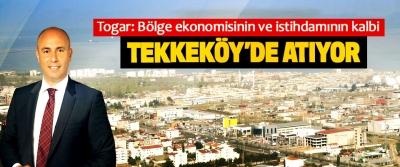 Togar, Bölge ekonomisinin ve istihdamının kalbi Tekkeköy'de Atıyor