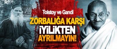 Tolstoy ve Gandi; Zorbalığa karşı iyilikten ayrılmayın!