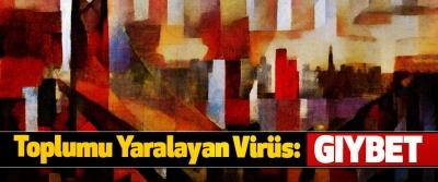 Toplumu Yaralayan Virüs:gıybet