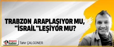 Trabzon  araplaşıyor mu,