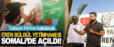 Trabzon İHH'nın katkılarıyla Eren Bülbül yetimhanesi Somali'de açıldı!