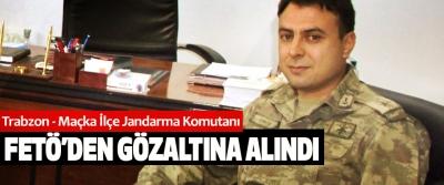 Trabzon - Maçka İlçe Jandarma Komutanı Fetö'den Gözaltına Alındı
