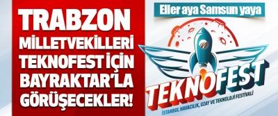 Trabzon Milletvekilleri Teknofest İçin Bayraktar'la Görüşecekler!