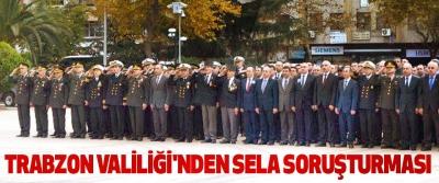 Trabzon Valiliği'nden Sela Soruşturması