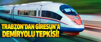 Trabzon'dan giresun'a demiryolu tepkisi!