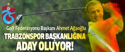 Trabzonspor Başkanlığına Golf Federasyonu Başkanı Ahmet Ağaoğlu   Aday