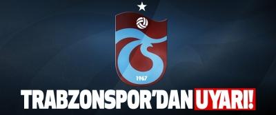 Trabzonspor'dan uyarı!