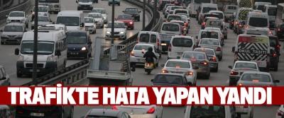 Trafikte Hata Yapan Yandı
