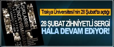 Trakya Üniversitesi'nin 28 Şubat'ta açtığı 28 Şubat Zihniyetli Sergi Hala Devam Ediyor!