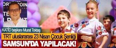 TRT uluslararası 23 Nisan Çocuk Şenliği Samsun'da Yapılacak!