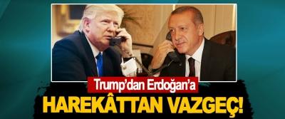 Trump'dan Erdoğan'a; Harekâttan vazgeç!