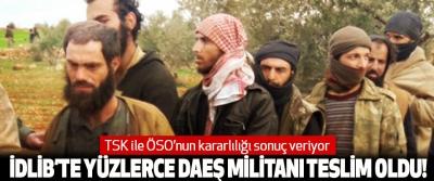 TSK ile ÖSO'nun kararlılığı sonuç veriyor, İdlib'te yüzlerce DAEŞ militanı teslim oldu!