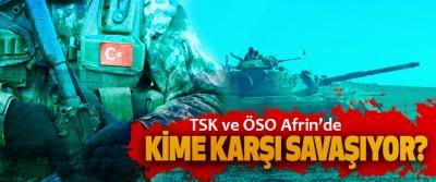 TSK ve ÖSO Afrin'de Kime karşı savaşıyor?