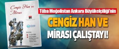 Tüba Moğolistan Ankara Büyükelçiliği'nin Cengiz Han ve Mirası Çalıştayı!