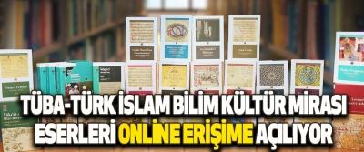 Tüba-Türk İslam Bilim Kültür Mirası Eserleri Online Erişime Açılıyor
