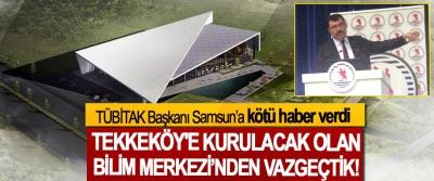 TÜBİTAK Başkanı Samsun'a kötü haber verdi, Tekkeköy'e kurulacak olan bilim merkezi'nden vazgeçtik!