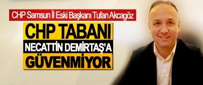 Tufan Akcagöz; CHP Tabanı Necattin Demirtaş'a Güvenmiyor