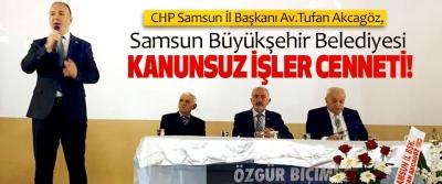.Tufan Akcagöz: Samsun büyükşehir belediyesi kanunsuz işler cenneti!