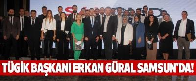 TÜGİK Başkanı Erkan Güral Samsun'da!