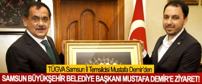 TÜGVA Samsun İl Temsilcisi Mustafa Demir'den Samsun büyükşehir belediye başkanı Mustafa Demir'e ziyaret!