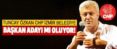 Tuncay özkan CHP izmir belediye başkan adayı mı oluyor!