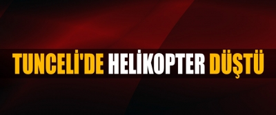 Tunceli'de Helikopter Düştü