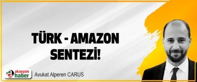 Türk - Amazon Sentezi!