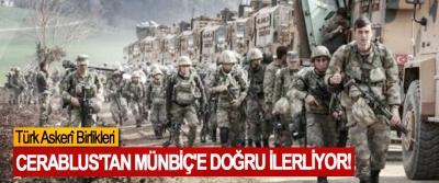 Türk Askerî Birlikleri Cerablus'tan Münbiç'e Doğru İlerliyor!