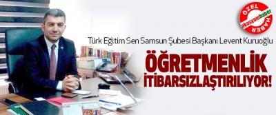 Türk Eğitim Sen Samsun Şubesi Başkanı Levent Kuruoğlu; Öğretmenlik itibarsızlaştırılıyor!