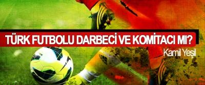 Türk futbolu darbeci ve komitacı mı?